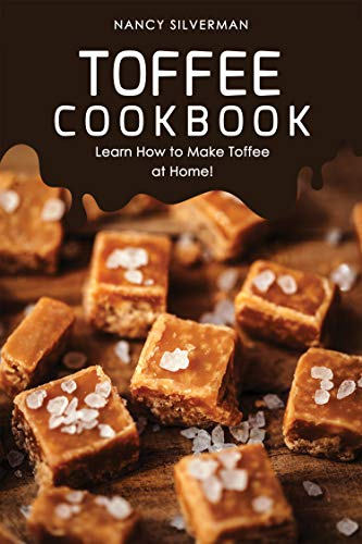 Toffee Cookbook: Learn How to Make Toffee at Home! by Nancy Silverman
