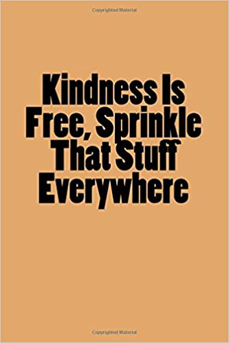 Download Kindness Is Free Sprinkle That Stuff Everywhere Author Wallpapers
