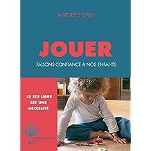 Jouer: Faisons confiance à nos enfants (French Edition)