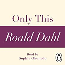 Only This (A Roald Dahl Short Story) Audiobook by Roald Dahl Narrated by Sophie Okonedo