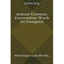 Amharic Grammar, Conversation, Words for Foreigners: With Ethiopian Audio MP3 Files.