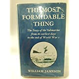 The most formidable thing: the story of the submarine from its earliest days to the end of World War I