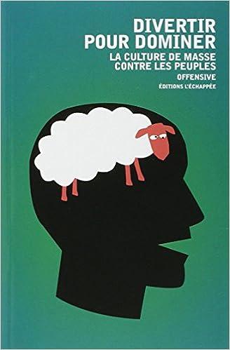 Amazon.fr - Divertir pour dominer   La culture de masse contre les peuples  - Offensive - Livres b21d9d55921