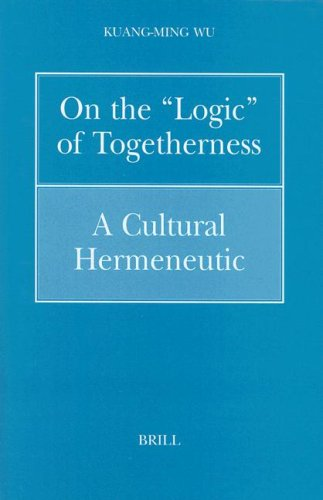 On the Logic of Togetherness: A Cultural Hermeneutic (Philosophy of History and Culture)