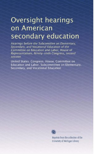 Oversight hearings on American secondary education: Hearings before the Subcomittee on Elementary, Secondary, and Vocational Education of the ... Ninety-sixth Congress, second session