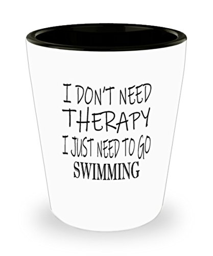Hobbies Swimming Gifts White Ceramic Shot Glass - I Don't Need Therapy - Best Inspirational Gifts and Sarcasm]()