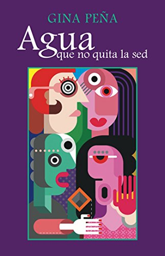 Agua Que No Quita La Sed (Spanish Edition) by [Peña, Gina]