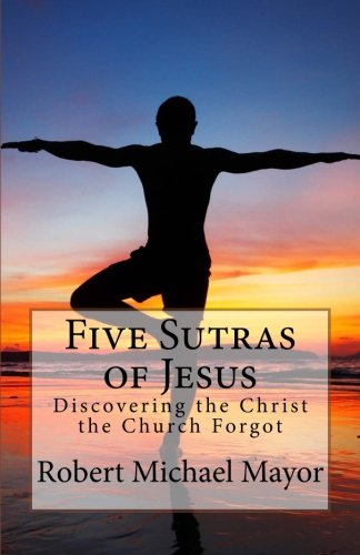 Five Sutras of Jesus: Discovering the Christ the Church ...