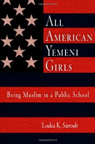 All American Yemeni Girls: Being Muslim in a Public School by Loukia K. Sarroub (2005-02-15)