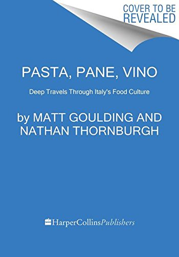 Pasta, Pane, Vino: Deep Travels Through Italy's Food Culture (Roads & Kingdoms Presents) by Matt Goulding, Nathan Thornburgh