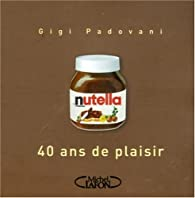 Nutella : 40 Ans de plaisir par Gigi Padovani