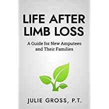 Life After Limb Loss: A Guide for New Amputees and Their Families