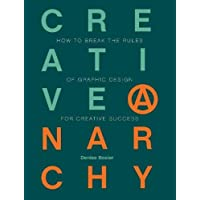 Creative Anarchy: How to Break the Rules of Graphic Design for Creative Success