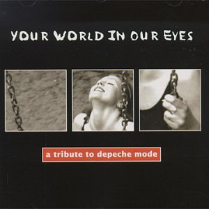 Tribute To Depeche Mode  Your World In Our Eyes