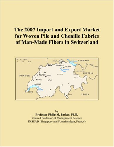 The 2007 Import and Export Market for Woven Pile and Chenille Fabrics of Man-Made Fibers in Switzerland ebook
