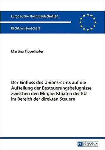 Der Einfluss Des Unionsrechts Auf Die Aufteilung Der Besteuerungsbefugnisse Zwischen Den Mitgliedstaaten Der Eu Im Bereich Der Direkten Steuern ... / European University Studie)