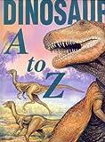 Dinosaurs A-Z, Joseph Wallace, 0831722967