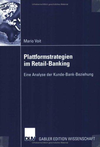 Plattformstrategien im Retail-Banking. Eine Analyse der Kunde-Bank-Beziehung Taschenbuch – 28. Juni 2002 Mario Voit 3824476738 Bankkunde Retail Banking
