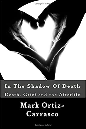 In The Shadow Of Death: Death, Grief and the Afterlife