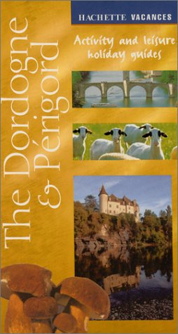 Read Online The Dordogne & Perigord (Hachette Vacances, Activity and Leisure Holiday Guides) pdf epub