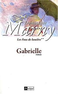 Les fous de lumière 02 : Gabrielle, Marny, Dominique
