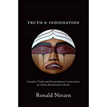 Truth and Indignation: Canada's Truth and Reconciliation Commission on Indian Residential Schools (Teaching Culture: UTP Ethnographies for the Classroom)