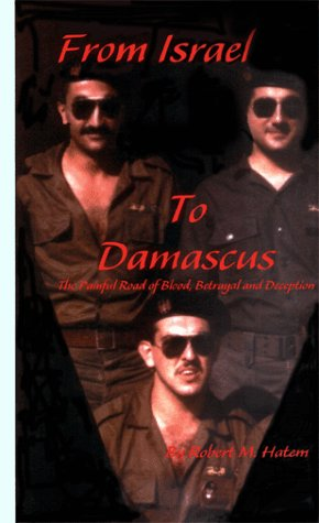 From Israel to Damascus : The Painful Road of Blood, Betrayal and Deception