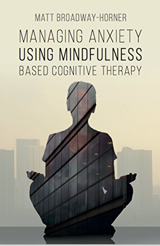 Managing Anxiety Using Mindfulness based Cognitive Therapy (CBT in the City Book 1)