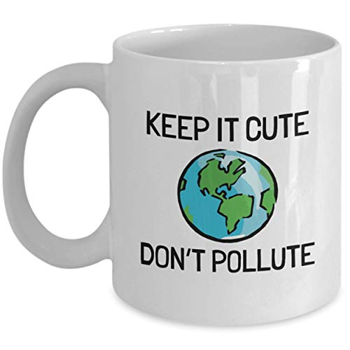 Environment Mug Earth Coffee Mug Clean Energy Climate Change Ecology Gift Keep It Cute Don't Pollute Global Warming