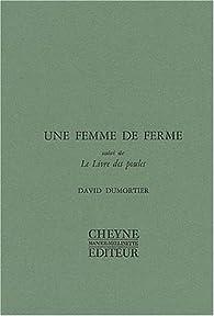 Une femme de ferme, suivi de : Le Livre des poules par David Dumortier