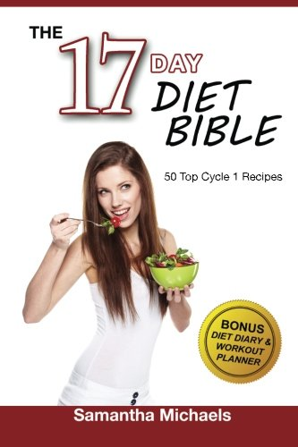 Download The 17 Day Diet Bible: The Ultimate Cheat Sheet & 50 Top Cycle 1 Recipes (With Diet Diary & Workout Planner) pdf
