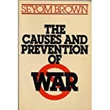 Causes and Prevention of War, Seyom Brown, 0312125321
