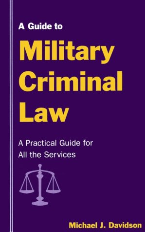 A Guide To Military Criminal Law