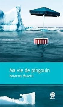 Ma vie de pingouin par Mazetti