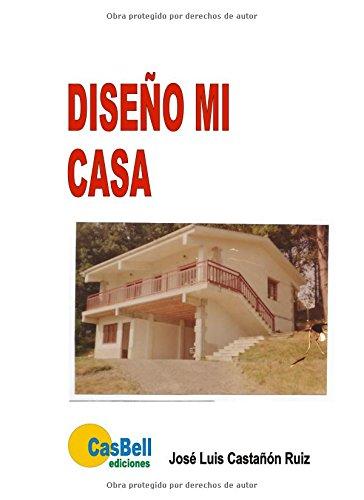 Descargar Libro Diseno Mi Casa Jose Luis Castanon Ruiz