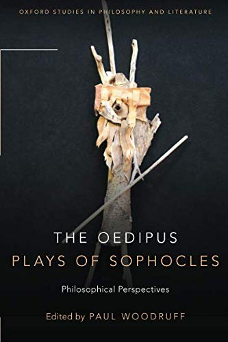 The Oedipus Plays of Sophocles: Philosophical Perspectives (Oxford Studies in Philosophy and Lit)