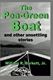 The Pea-Green Boat and Other Unsettling Stories, Jr. Burkett, 1492271047