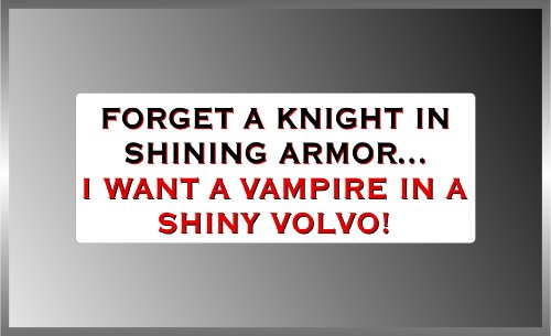 Twilight Forget Knights I Want a Vampire Vinyl Decal Bumper Sticker 3