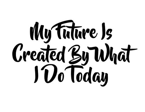 My Future is Created by What I Do Today CCI Decal Vinyl Sticker|Cars Trucks Vans Walls Laptop|Black|5.0 x 3.0 in|CCI2251