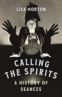 Book Cover: Calling the Spirits: A History of Seances