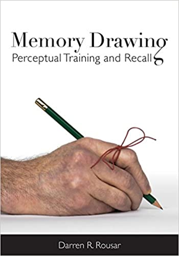 Memory Drawing: Perceptual Training And Recall por Darren R. Rousar
