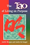 The Tao of Living on Purpose, Judith Morgan and Andre De Zanger, 089334284X