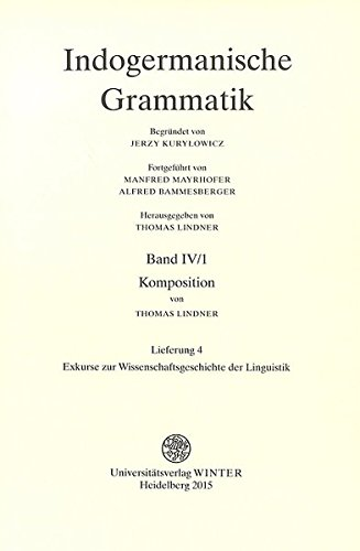 Indogermanische Grammatik / Band IV: Wortbildungslehre (Derivationsmorphologie) / Teil 1: Komposition / Fasc. 4: [Lieferung 4] (Indogermanische ... Reihe: Lehr- Und Handbucher) (German Edition)