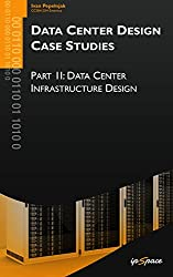 Data Center Infrastructure Designs: From Server Connectivity to High-Speed Network Security (Data Center Design Case Studies Book 2)