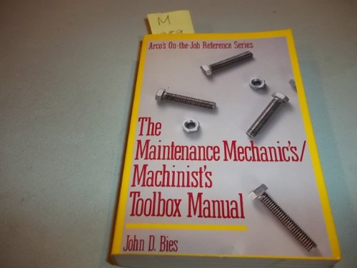 The Maintenance Mechanics/Machinists Toolbox Manual (ARCO'S ON-THE-JOB REFERENCE SERIES)