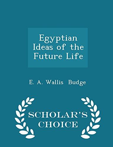 Egyptian Ideas of the Future Life - Scholar's Choice Edition