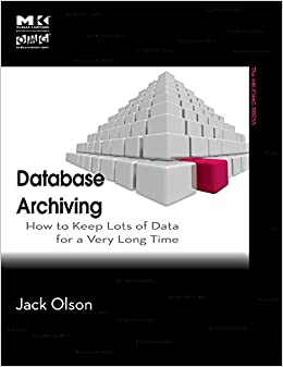 Book Database Archiving: How to Keep Lots of Data for a Very Long Time (The MK/OMG Press)