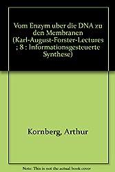 Vom Enzym uber die DNA zu den Membranen (Karl-August-Forster-Lectures ; 8 : Informationsgesteuerte Synthese) (German Edition)