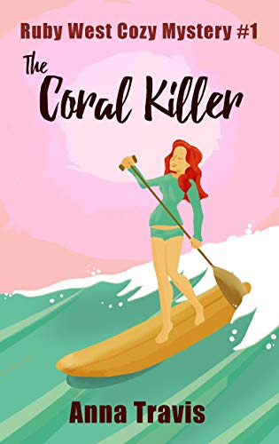 The Coral Killer: A Ruby West Cozy Christian Mystery (West's Quests Island Adventures Cozy Mystery Book 1) by [Travis, Anna]