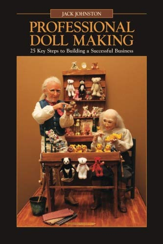Professional Doll Making: 25 Key Steps to Building a Successful Business